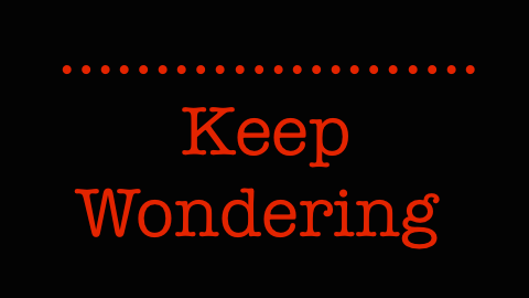 keep wondering